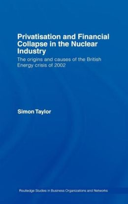 Privatisation and Financial Collapse in the Nuclear Industry: The Origins and Causes of the British Energy Crisis of 2002