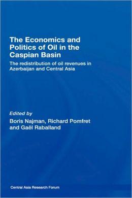 The Economics and Politics of Oil in the Caspian Basin: The Redistribution of Oil Revenues in Azerbaijan and Central Asia