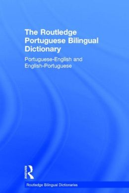 The Routledge Portuguese Bilingual Dictionary: Portuguese-English and English-Portuguese