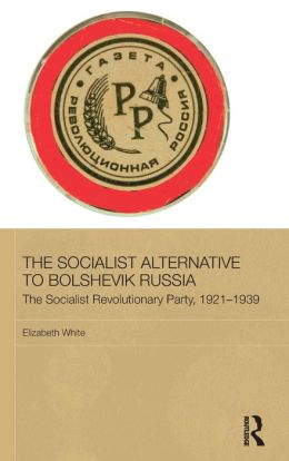 The Socialist Alternative to Bolshevik Russia: The Socialist Revolutionary Party, 1921-39