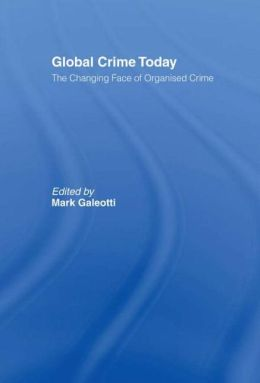 Global Crime Today: The Changing Face of Organised Crime