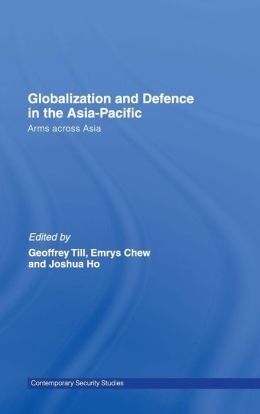 Globalization and Defence in the Asia-Pacific: Arms Across Asia