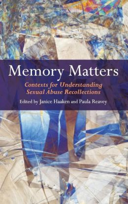 Memory Matters: Contexts for Understanding Sexual Abuse Recollections