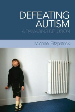 Defeating Autism: A Damaging Delusion