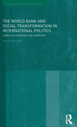 The World Bank and Social Transformation in International Politics: Liberalism, Governance and Sovereignty