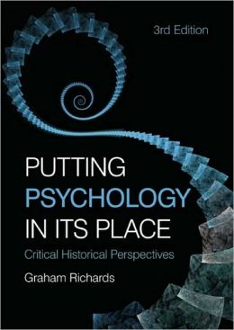 Putting Psychology in its Place: Critical Historical Perspectives