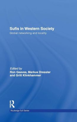 Sufis in Western Society: Global networking and Locality