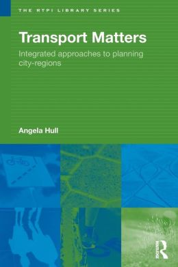 Transport Matters: Integrated Approaches to Planning City-Regions