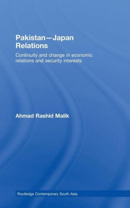 Pakistan-Japan Relations: Continuity and Change in Economic Relations and Security Interests