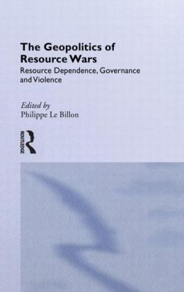 The Geopolitics of Resource Wars: Resource Dependence, Governance and Violence