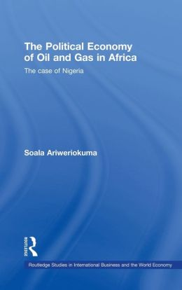 The Political Economy of Oil and Gas in Africa: The Case of Nigeria