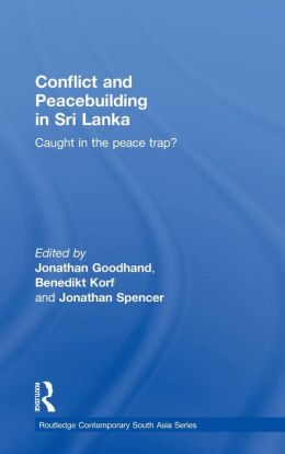 Conflict and Peacebuilding in Sri Lanka: Caught in the Peace Trap?