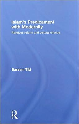 Islam's Predicament with Modernity: Politics, Religious Reform and Cultural Change