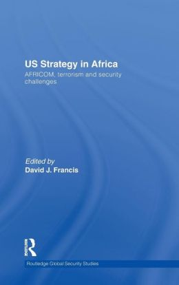 US Strategy in Africa: AFRICOM, Terrorism and Security Challenges