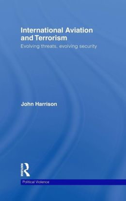 International Aviation and Terrorism: Evolving Threats, Evolving Security