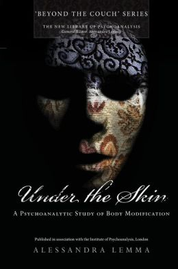 Under the Skin: A Psychoanalytic Study of Body Modification
