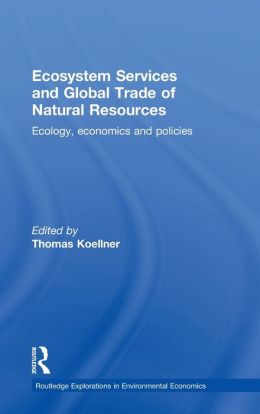 Ecosystem Services and Global Trade of Natural Resources: Ecology, Economics and Policies