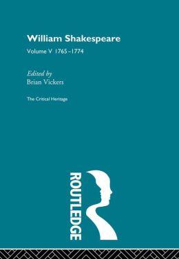 William Shakespeare: The Critical Heritage Volume 5 1765-1774