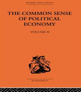 The Commonsense of Political Economy: Volume Two