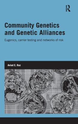 Community Genetics and Genetic Alliances: Eugenics, Carrier Testing, and Networks of Risk