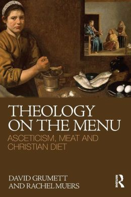 Theology on the Menu: Asceticism, Meat Eating and the Christian Diet