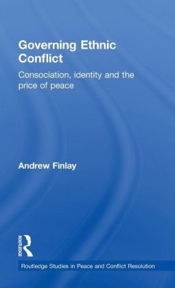 Governing Ethnic Conflict: Consociation, Identity and the Price of Peace