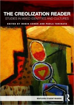 The Creolization Reader: Studies in Mixed Identities and Cultures