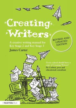 Creating Writers, Revised and Updated Edition: A creative writing manual for Key Stage 2 and Key Stage 3