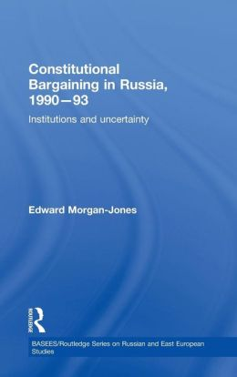 Constitutional Bargaining in Russia, 1990-93: Information and Uncertainty