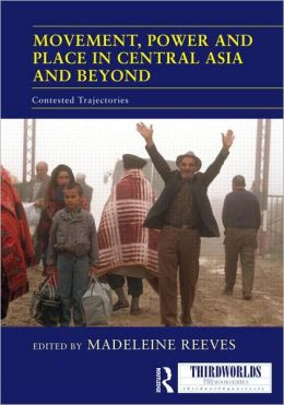 Movement, Power and Place in Central Asia and Beyond: Contested Trajectories