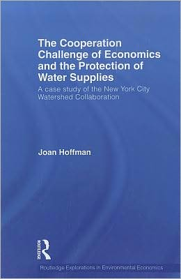 The Cooperation Challenge of Economics and the Protection of Water Supplies: A Case Study of the New York City Watershed Collaboration