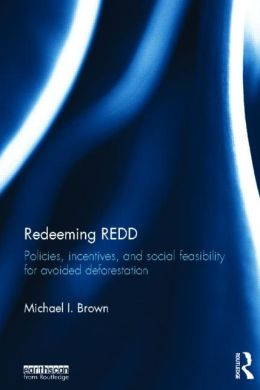 Redeeming REDD: Policies, Incentives and Social Feasibility for Avoided Deforestation