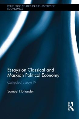 Essays on Classical and Marxian Political Economy: Collected Essays IV