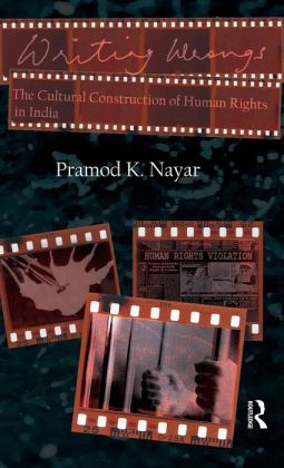 Writing Wrongs: The Cultural Construction of Human Rights in India