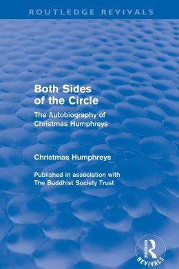 Both Sides of the Circle (Routledge Revivals): The Autobiography of Christmas Humphreys