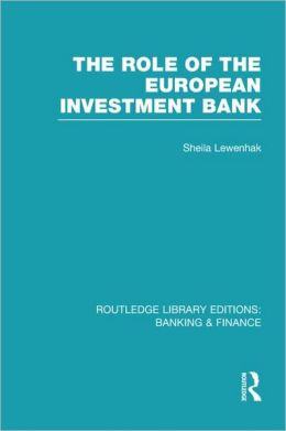 The Role of the European Investment Bank (RLE Banking & Finance)