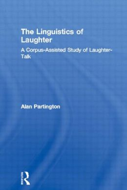 The Linguistics of Laughter: A Corpus-Assisted Study of Laughter-Talk