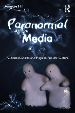Paranormal Media: Audiences, Spirits and Magic in Popular Culture