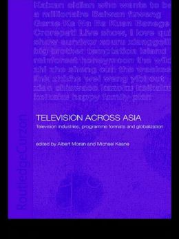 Television Across Asia: TV Industries, Programme Formats and Globalisation