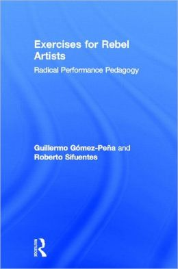 Exercises for Rebel Artists: Radical Performance Pedagogy