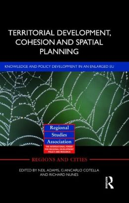 Territorial Development, Cohesion and Spatial Planning: Knowledge and policy development in an enlarged EU