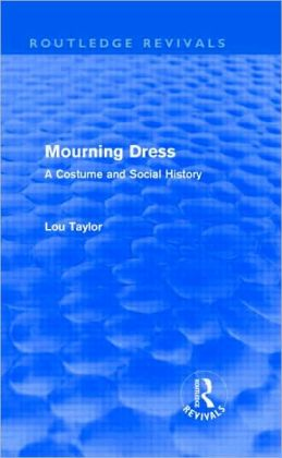 Mourning Dress (Routledge Revivals): A Costume and Social History