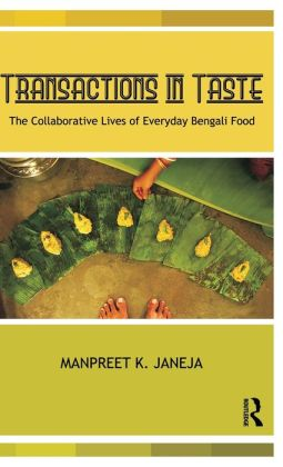 Transactions in Taste: The Collaborative Lives of Everyday Bengali Food