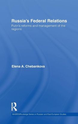 Russia's Federal Relations: Putin's Reforms and Management of the Regions