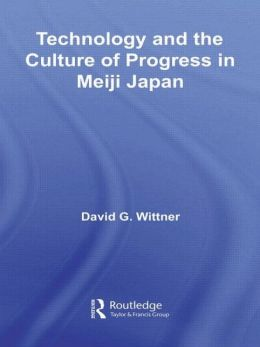 Technology and the Culture of Progress in Meiji Japan