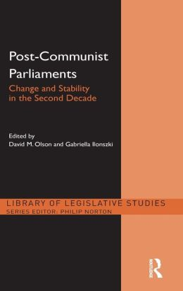 Post-Communist Parliaments: Change and Stability in the Second Decade