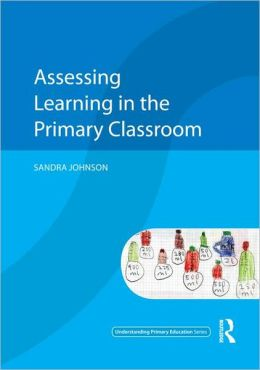 Assessing Learning in the Primary Classroom