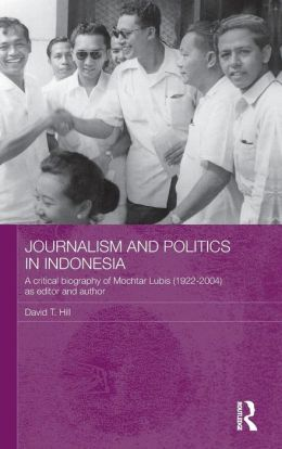 Journalism and the Media in Indonesia: A Critical Biography of Mochtar Lubis (1922-2004) as Editor and Author