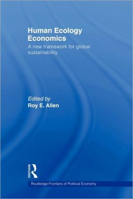 Human Ecology Economics: A New Framework for Global Sustainability