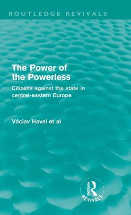 The Power of the Powerless: Citizens Against the State in Central Eastern Europe